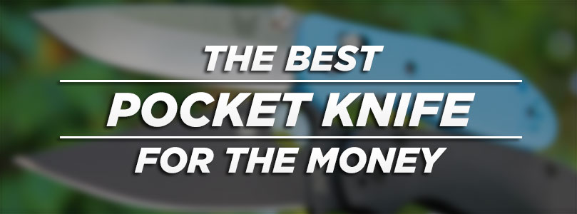 The Best Pocket Knife For Your Money | Knife Informer